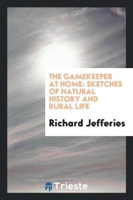 The Gamekeeper at Home: Sketches of Natural History and Rural Life (Paperback)