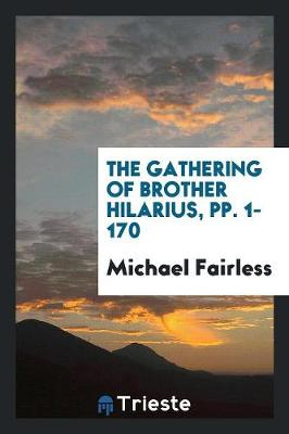 The Gathering of Brother Hilarius, Pp. 1-170 (Paperback)