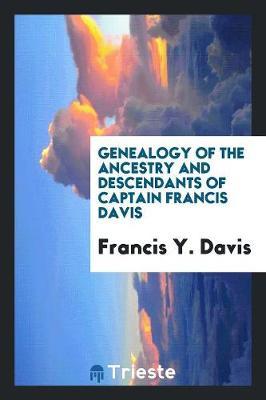 Genealogy of the Ancestry and Descendants of Captain Francis Davis (Paperback)