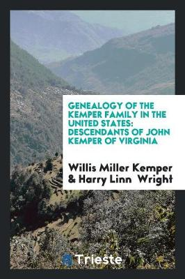Genealogy of the Kemper Family in the United States: Descendants of John Kemper of Virginia (Paperback)