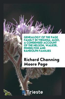Genealogy of the Page Family in Virginia: Also, a Condensed Account of the Nelson, Walker, Pendelton and Randolph Families (Paperback)