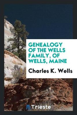 Genealogy of the Wells Family, of Wells, Maine (Paperback)