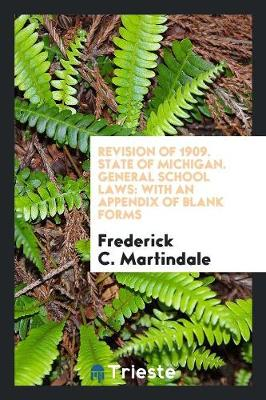 Revision of 1909. State of Michigan. General School Laws: With an Appendix of Blank Forms (Paperback)