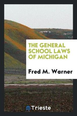 The General School Laws of Michigan (Paperback)