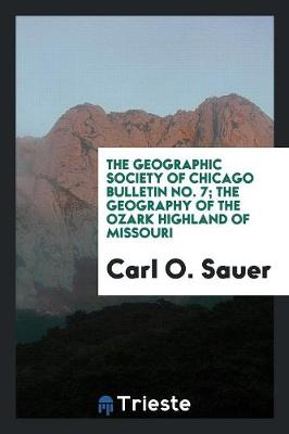The Geographic Society of Chicago Bulletin No. 7; The Geography of the Ozark Highland of Missouri (Paperback)