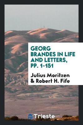 Georg Brandes in Life and Letters, Pp. 1-151 (Paperback)