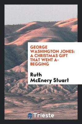 George Washington Jones: A Christmas Gift That Went A-Begging (Paperback)