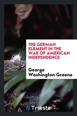 The German Element in the War of American Independence (Paperback)