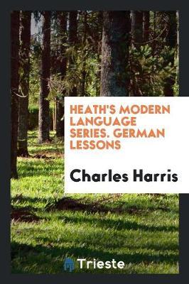 Heath's Modern Language Series. German Lessons (Paperback)