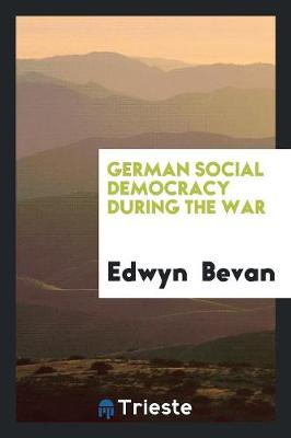 German Social Democracy During the War (Paperback)