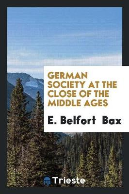 German Society at the Close of the Middle Ages (Paperback)