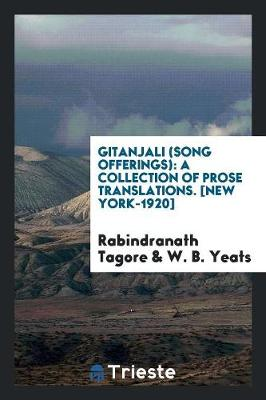 Gitanjali (Song Offerings): A Collection of Prose Translations. [new York-1920] (Paperback)