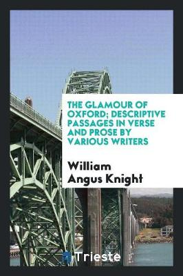 The Glamour of Oxford; Descriptive Passages in Verse and Prose by Various Writers (Paperback)