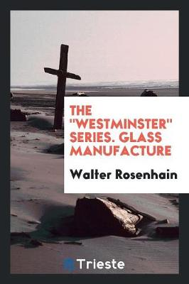 The Westminster Series. Glass Manufacture (Paperback)