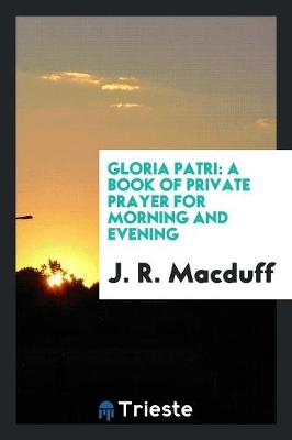 Gloria Patri: A Book of Private Prayer for Morning and Evening (Paperback)