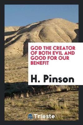 God the Creator of Both Evil and Good for Our Benefit (Paperback)