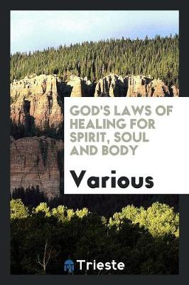 God's Laws of Healing for Spirit, Soul and Body (Paperback)