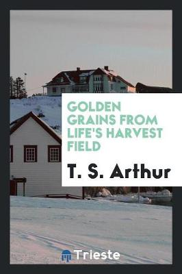 Golden Grains from Life's Harvest Field (Paperback)