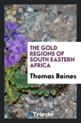 The Gold Regions of South Eastern Africa (Paperback)