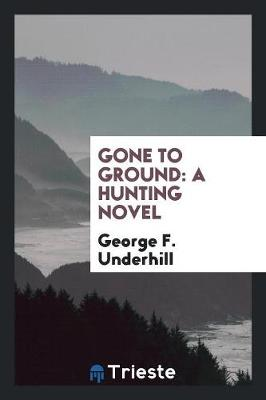 Gone to Ground: A Hunting Novel (Paperback)