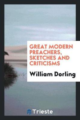 Great Modern Preachers, Sketches and Criticisms (Paperback)