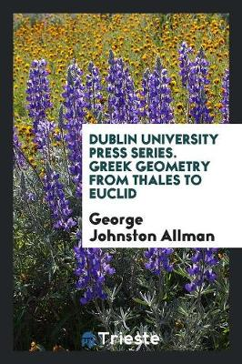Dublin University Press Series. Greek Geometry from Thales to Euclid (Paperback)