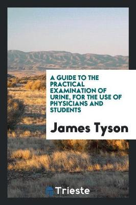 A Guide to the Practical Examination of Urine: For the Use of Physicians and Students (Paperback)