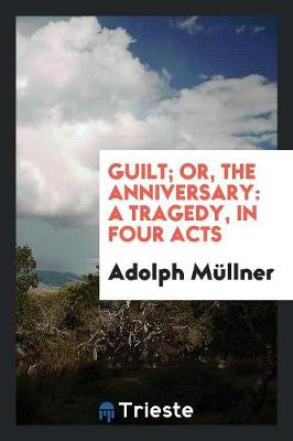 Guilt; Or, the Anniversary: A Tragedy, in Four Acts (Paperback)