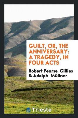 Guilt, Or, the Anniversary: A Tragedy, in Four Acts (Paperback)