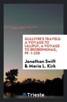 Gulliver's Travels: A Voyage to Lilliput, a Voyage to Brobdingnag, Pp. 1-220 (Paperback)