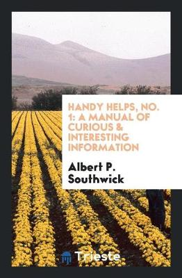 Handy Helps, No. 1: A Manual of Curious & Interesting Information (Paperback)