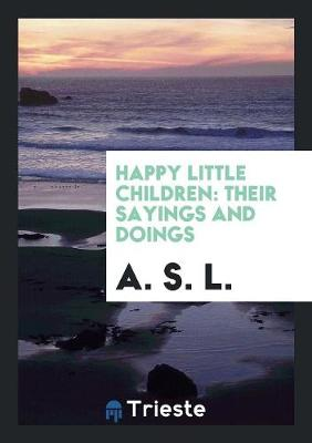 Happy Little Children: Their Sayings and Doings (Paperback)