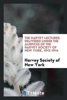 The Harvey Lectures. Delivered Under the Auspices of the Harvey Society of New York, 1913-1914 (Paperback)