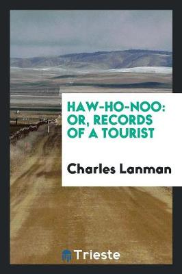 Haw-Ho-Noo: Or, Records of a Tourist (Paperback)