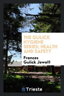The Gulick Hygiene Series. Health and Safety (Paperback)