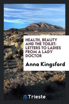 Health, Beauty and the Toilet: Letters to Ladies from a Lady Doctor (Paperback)