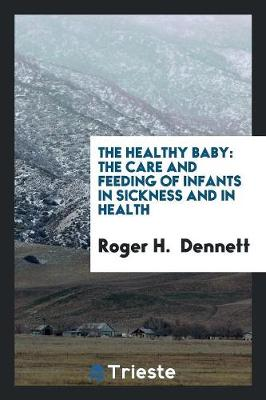 The Healthy Baby: The Care and Feeding of Infants in Sickness and in Health (Paperback)