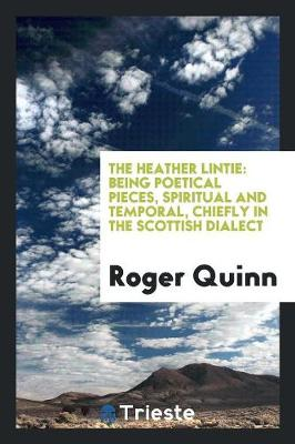 The Heather Lintie: Being Poetical Pieces, Spiritual and Temporal, Chiefly in the Scottish Dialect (Paperback)