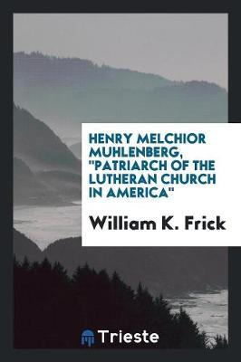 Henry Melchior Muhlenberg, Patriarch of the Lutheran Church in America (Paperback)