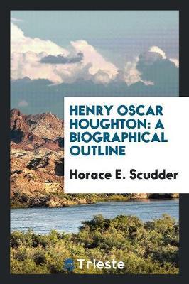 Henry Oscar Houghton: A Biographical Outline (Paperback)