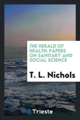 The Herald of Health: Papers on Sanitary and Social Science (Paperback)