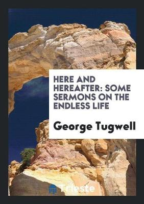 Here and Hereafter: Some Sermons on the Endless Life (Paperback)