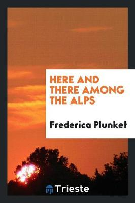 Here and There Among the Alps (Paperback)