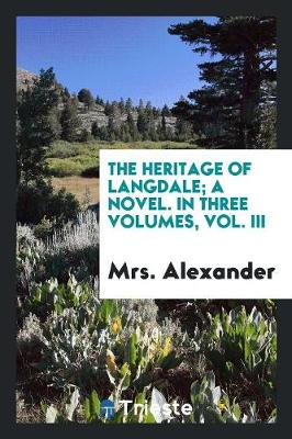 The Heritage of Langdale; A Novel. in Three Volumes, Vol. III (Paperback)
