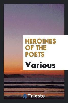 Heroines of the Poets (Paperback)