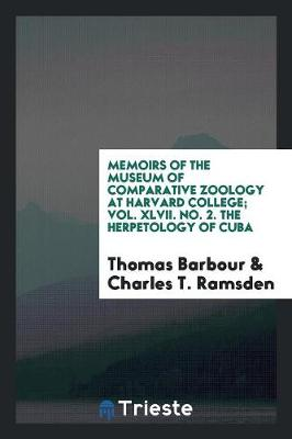 Memoirs of the Museum of Comparative Zoology at Harvard College; Vol. XLVII. No. 2. the Herpetology of Cuba (Paperback)