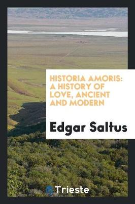Historia Amoris: A History of Love, Ancient and Modern (Paperback)