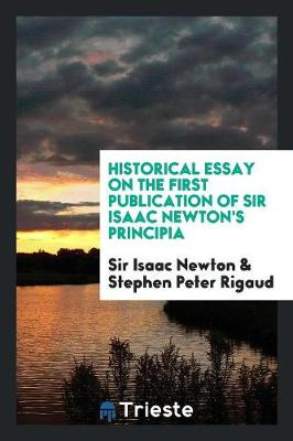 Historical Essay on the First Publication of Sir Isaac Newton's Principia (Paperback)