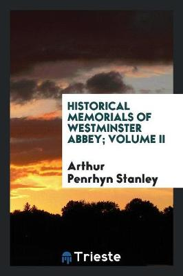 Historical Memorials of Westminster Abbey; Volume II (Paperback)