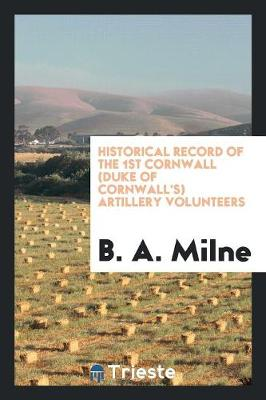 Historical Record of the 1st Cornwall (Duke of Cornwall's) Artillery Volunteers (Paperback)